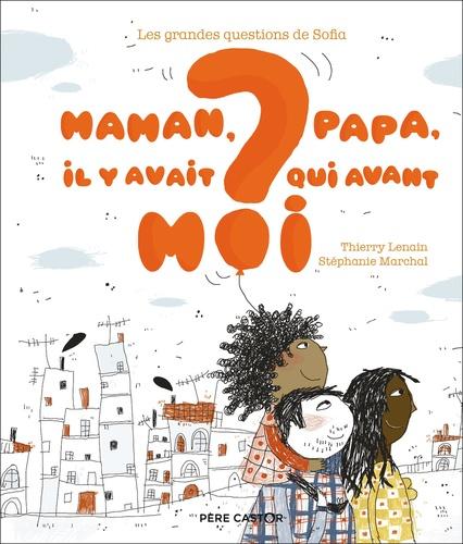 Thierry Lenain et Stéphanie Marchal - Maman, papa, il y avait qui avant moi ?.