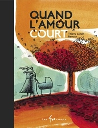 Thierry Lenain et  Barroux - Quand l'amour court.