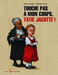 Thierry Lenain et Stéphane Poulin - Touche pas à mon corps, tatie Jacotte !.