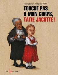 Thierry Lenain et Stéphane Poulin - Touche pas à mon corps Tatie Jacotte !.