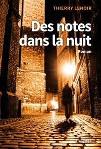 Thierry Lenoir - Des notes dans la nuit.