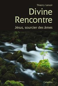 Thierry Lenoir - Divine rencontre - Jésus, sourcier des âmes.