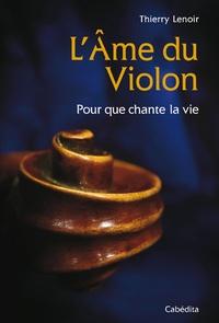 Thierry Lenoir - L'Ame du Violon - Pour que chante la vie.
