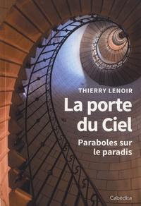Thierry Lenoir - La porte du Ciel - Paraboles sur le paradis.