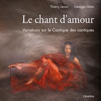 Thierry Lenoir et Georges Glatz - Le chant d'amour - Variations sur le Cantique des cantiques.