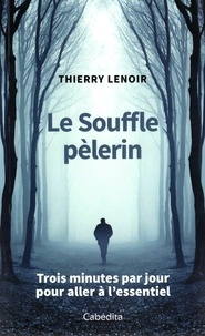 Thierry Lenoir - Le souffle pèlerin - Trois minutes par jour pour aller à l'essentiel.