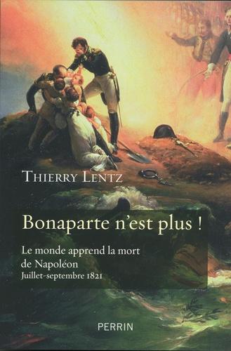 """""""Bonaparte n'est plus !"""". Le monde apprend la mort de Napoléon. Juillet-septembre 1821"""