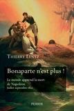 """Thierry Lentz - """"Bonaparte n'est plus !"""" - Le monde apprend la mort de Napoléon. Juillet-septembre 1821."""