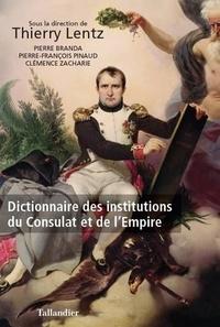 Thierry Lentz - Dictionnaire des institutions du Consulat et de l'Empire.