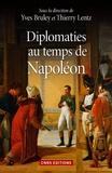 Thierry Lentz et Yves Bruley - Diplomaties au temps de Napoléon.
