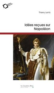Thierry Lentz - Idées reçues sur Napoléon.