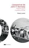Thierry Lentz - L'assassinat de John F. Kennedy - Histoire d'un mystère d'Etat.