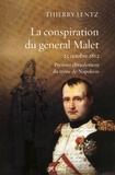 Thierry Lentz - La conspiration du général Malet - 23 octobre 1812, premier ébranlement du trône de Napoléon.