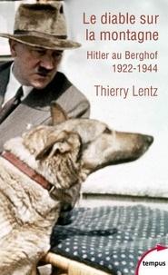 Thierry Lentz - Le diable sur la montagne - Hitler au Berghof 1922-1944. Excursion historique.