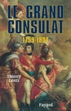 Thierry Lentz - Le grand Consulat 1799 - 1804.