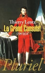 Le Grand Consulat- 1799-1804 - Thierry Lentz pdf epub