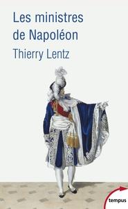 Les ministres de Napoléon- Refonder l'Etat, servir l'empereur - Thierry Lentz  