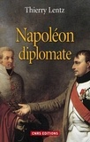 Thierry Lentz - Napoléon diplomate.