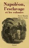 Thierry Lentz et Pierre Branda - Napoléon, l'esclavage et les colonies.