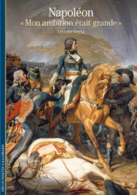 """Thierry Lentz - Napoléon - """"Mon ambition était grande""""."""