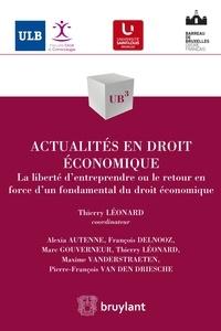 Thierry Léonard - Actualités en droit économique - La liberté d'entreprendre ou le retour en force d'un fondamental du droit économique.
