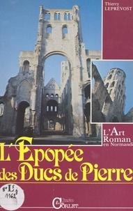 Thierry Leprévost et Jean-Robert Ragache - L'épopée des ducs de pierre - L'art roman en Normandie.