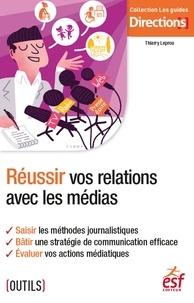 Thierry Leprou - Réussir vos relations avec les médias.