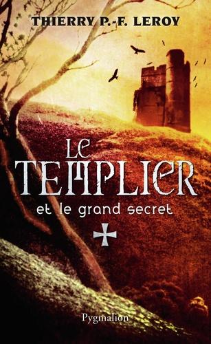 Thierry Leroy - Le Templier et le grand secret - Une enquête de Gondemar le Templier.
