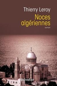 Thierry Leroy - Noces algériennes.