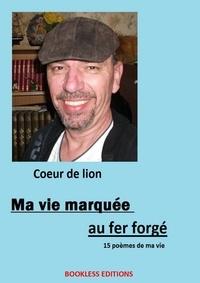 Thierry Leroyer - Ma vie marquée au fer forgé.