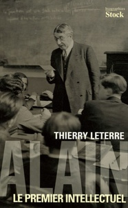 Thierry Leterre - Alain - Le premier intellectuel.