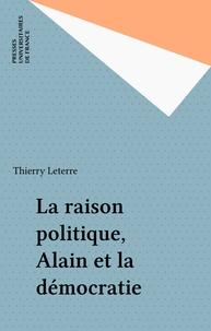 Thierry Leterre - La raison politique, Alain et la démocratie.