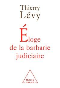 Thierry Lévy - Eloge de la barbarie judiciaire.