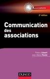 Thierry Libaert et Jean- Marie Pierlot - Communication des associations - 2e éd..