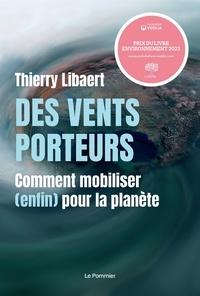 Thierry Libaert - Des vents porteurs - Comment mobiliser (enfin) pour la planète.