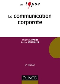 La communication corporate - Thierry Libaert, Karine Johannes - Format PDF - 9782100750535 - 7,99 €