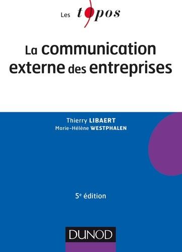 Thierry Libaert et Marie-Hélène Westphalen - La communication externe des entreprises.