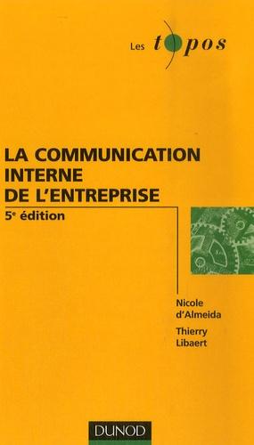 Thierry Libaert et Nicole d' Almeida - La communication interne de l'entreprise.