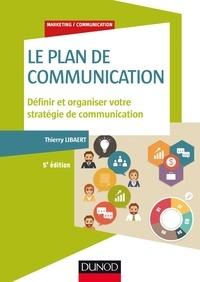Thierry Libaert - Le plan de communication - Définir et organiser votre stratégie de communication.