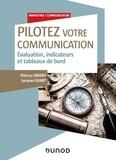 Thierry Libaert et Jacques Suart - Pilotez votre communication - Evaluation, indicateurs et tableaux de bord.