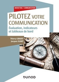 Thierry Libaert et Jacques Suart - Pilotez votre communication - Evaluation, indicateurs et tableaux de bord.