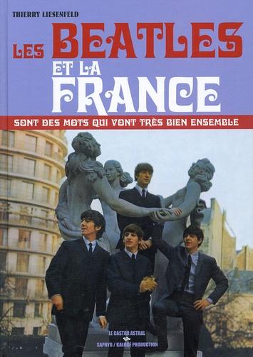 Thierry Liesenfeld - Les Beatles et la France sont des mots qui vont très bien ensemble. 1 CD audio