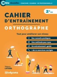 Thierry Liotard - Cahier d'entraînement pour l'orthographe à l'usage des candidats aux examens et concours.