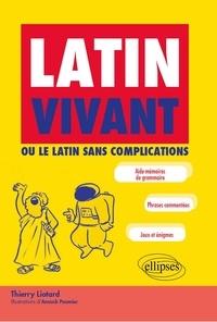 Thierry Liotard - Latin vivant - Ou le latin sans complications.