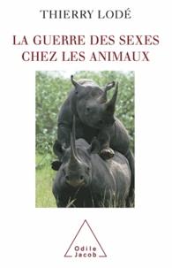 Thierry Lodé - Guerre des sexes chez les animaux (La).