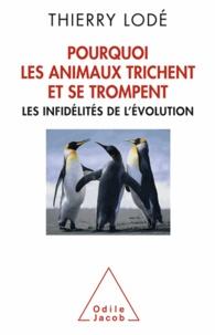 Thierry Lodé - Pourquoi les animaux trichent et se trompent - Les infidélités de l'évolution.