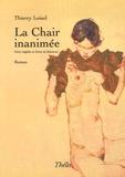 Thierry Loisel - La Chair inanimée - Petite tragédie en forme de désamour.