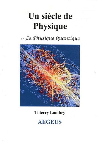 Thierry Lombry - Un siècle de physique - Tome 1, La physique quantique.