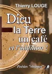 Thierry Louge - Dieu, la Terre, un café et l'addition !.