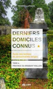Thierry Luthers - Derniers domiciles connus - Guide des tombes des personnalités belges - Tome 4 : province du Brabant wallon.